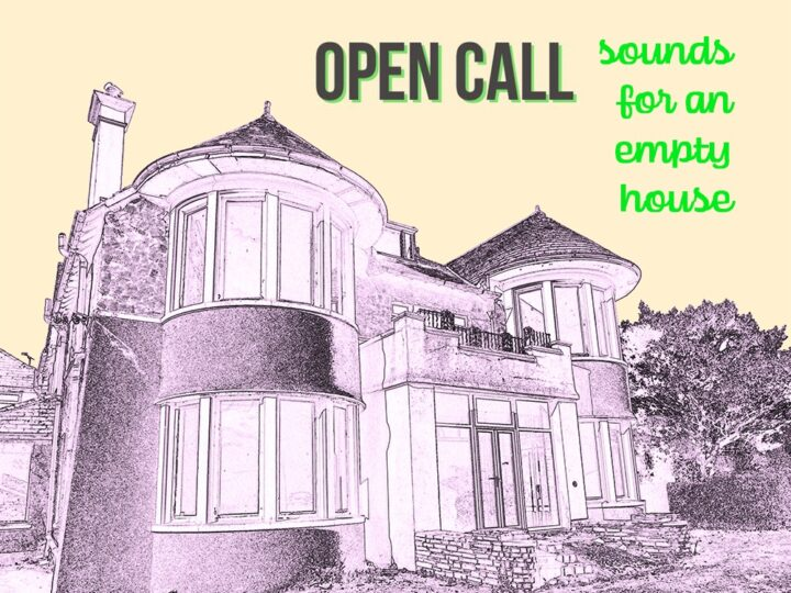 Open Call – Sounds for an Empty House